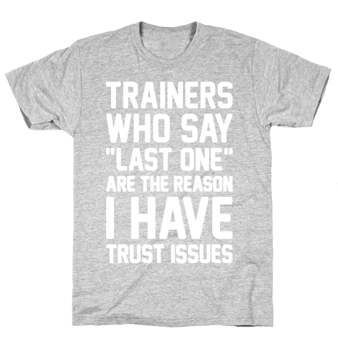 "Trainers Who Say ""Last One"" Are The Reason I Have Trust Issues Mens T-Shirt"
