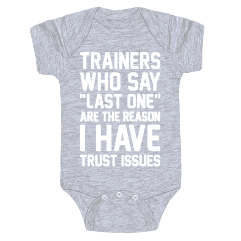 """Trainers Who Say """"Last One"""" Are The Reason I Have Trust Issues Baby Onesy"""