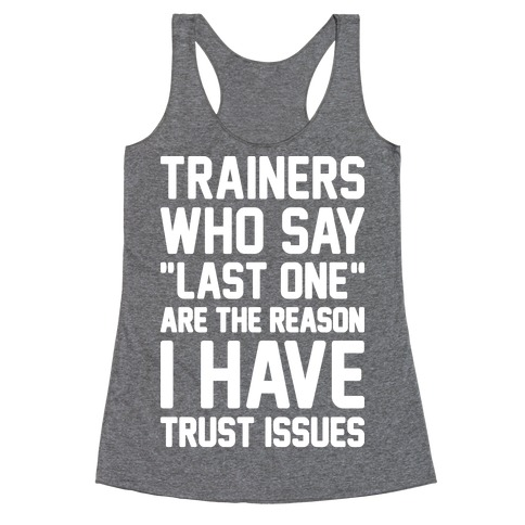 "Trainers Who Say ""Last One"" Are The Reason I Have Trust Issues Racerback Tank Top"