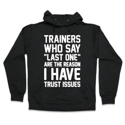 "Trainers Who Say ""Last One"" Are The Reason I Have Trust Issues Hooded Sweatshirt"