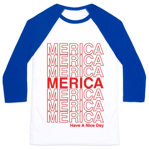 Merica Merica Merica Thank You Have a Nice Day Baseball Tee