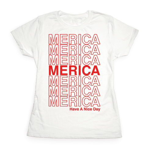 Merica Merica Merica Thank You Have a Nice Day Womens T-Shirt