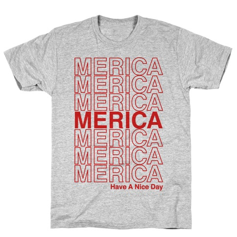 Merica Merica Merica Thank You Have a Nice Day Mens/Unisex T-Shirt