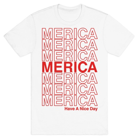 Merica Merica Merica Thank You Have a Nice Day T-Shirt