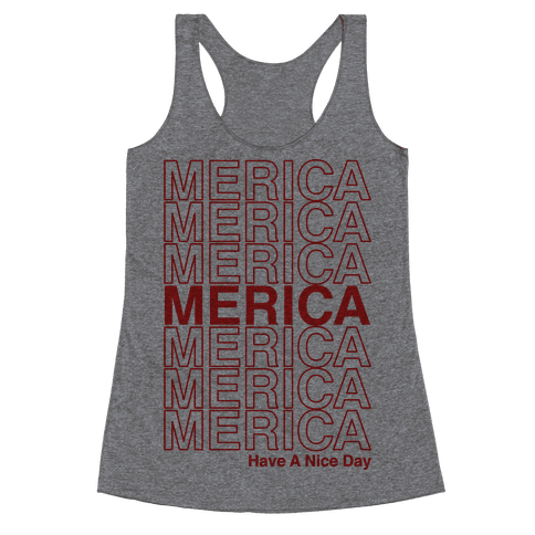 Merica Merica Merica Thank You Have a Nice Day Racerback Tank Top