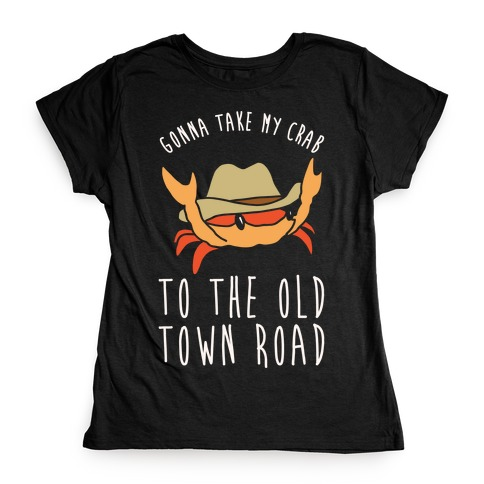 Gonna Take My Crab To The Old Town Road Parody White Print Womens T-Shirt