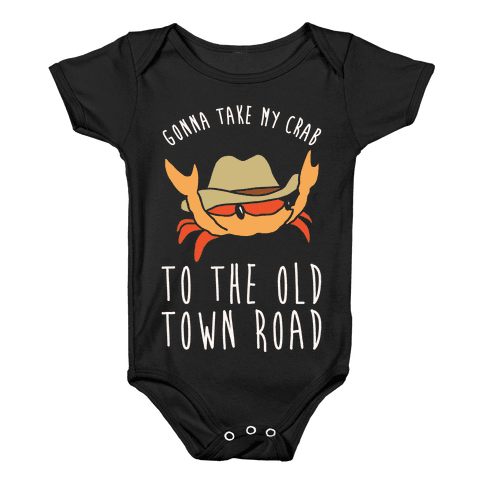 Gonna Take My Crab To The Old Town Road Parody White Print Baby Onesy