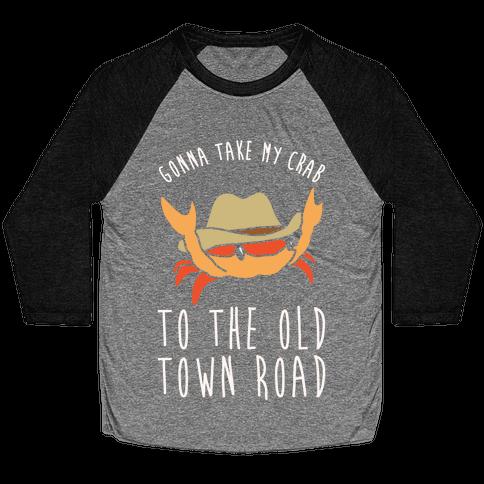 Gonna Take My Crab To The Old Town Road Parody White Print Baseball Tee