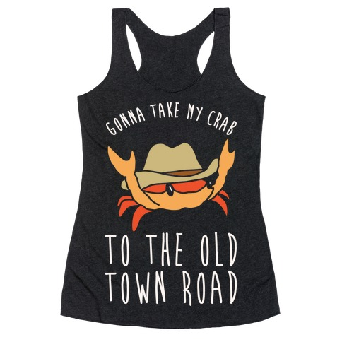 Gonna Take My Crab To The Old Town Road Parody White Print Racerback Tank Top