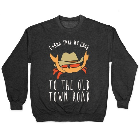 Gonna Take My Crab To The Old Town Road Parody White Print Pullover