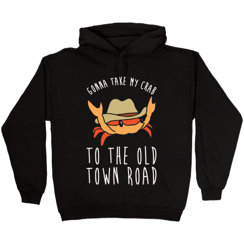 Gonna Take My Crab To The Old Town Road Parody White Print Hooded Sweatshirt