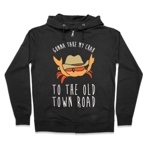 Gonna Take My Crab To The Old Town Road Parody White Print Zip Hoodie