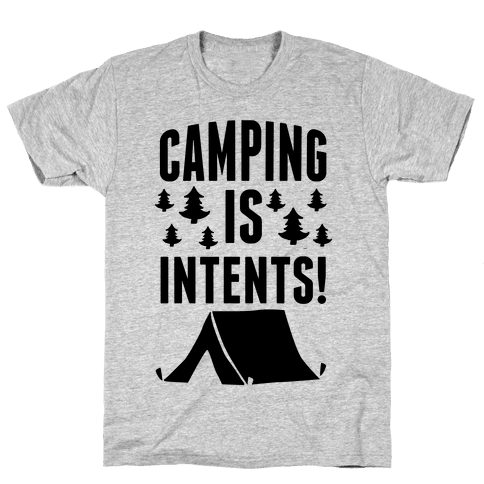 Camping Is Intents! Mens/Unisex T-Shirt