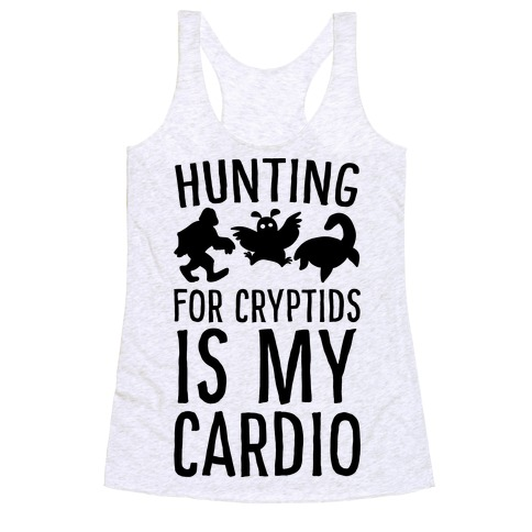 Hunting for Cryptids is my Cardio Racerback Tank Top