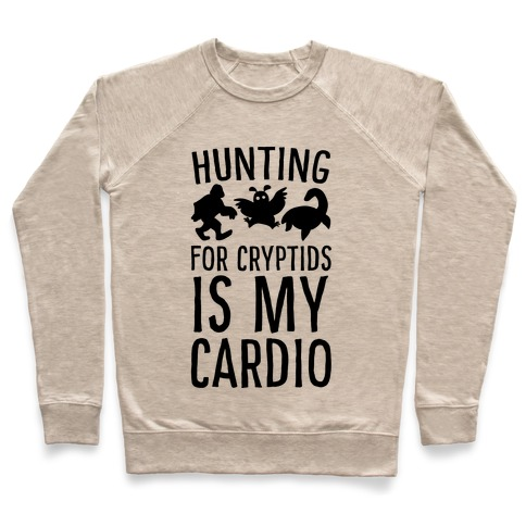 Hunting for Cryptids is my Cardio Pullover