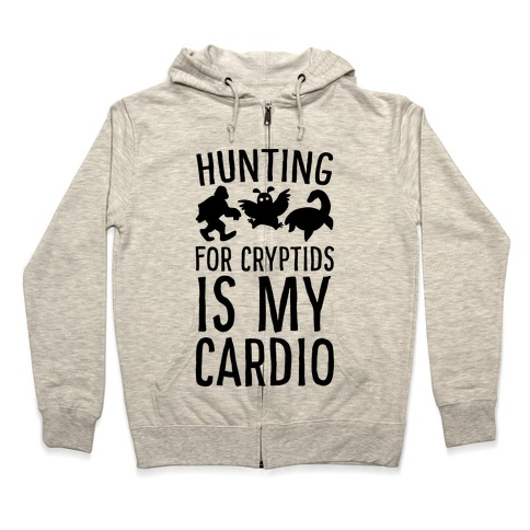 Hunting for Cryptids is my Cardio Zip Hoodie