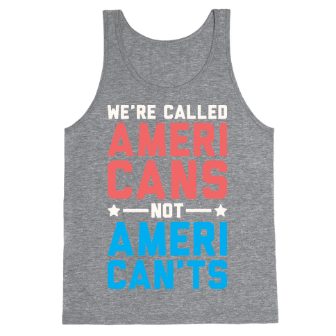 We're Called AmeriCANS not AmeriCAN'TS Tank Top