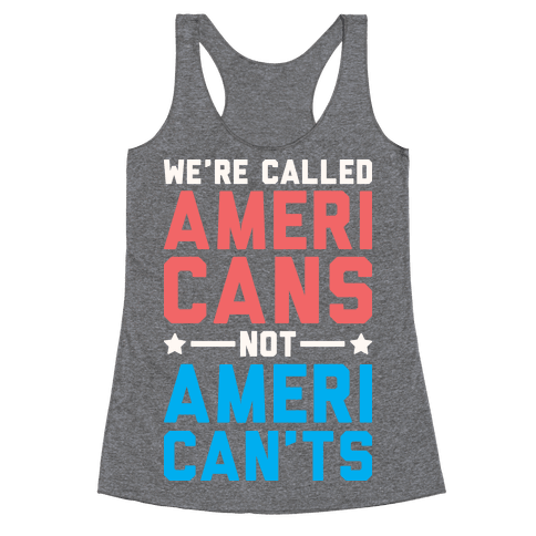 We're Called AmeriCANS not AmeriCAN'TS Racerback Tank Top
