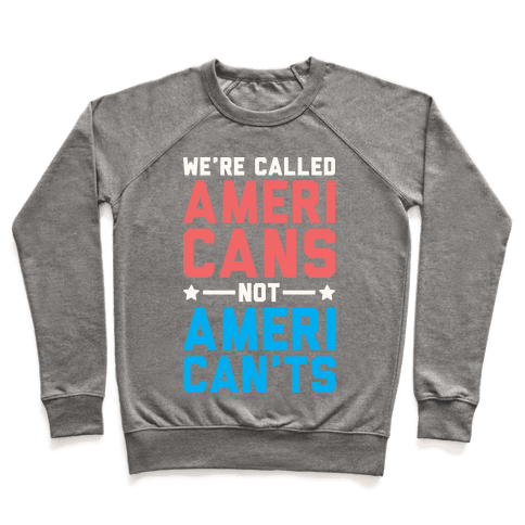 We're Called AmeriCANS not AmeriCAN'TS Pullover