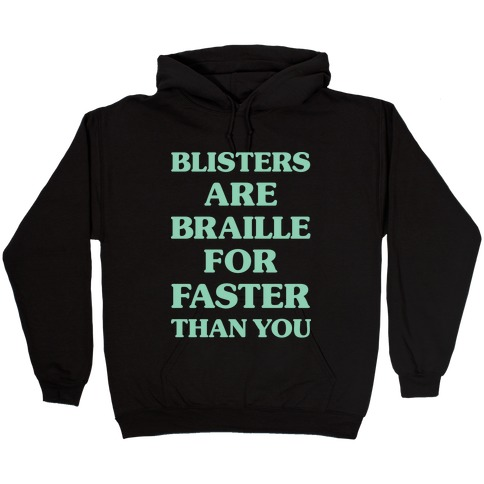 Blisters Are Braille For Faster Than You Hooded Sweatshirt