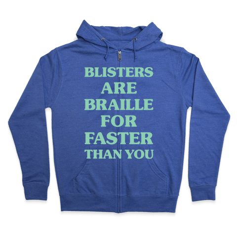 Blisters Are Braille For Faster Than You Zip Hoodie