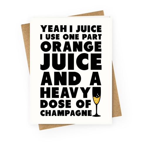 Yeah I Juice Greeting Card