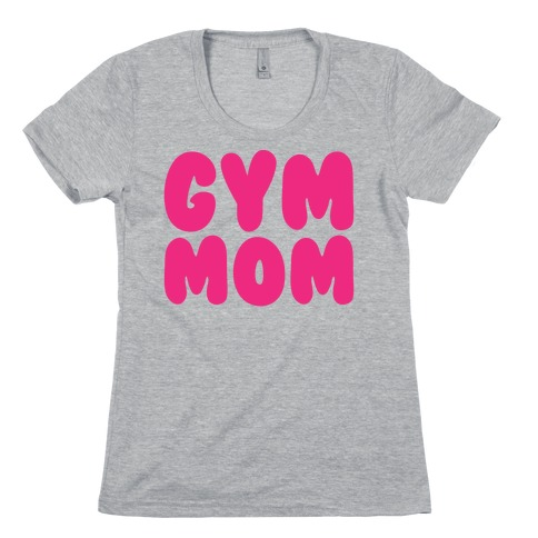 Gym Mom Womens T-Shirt