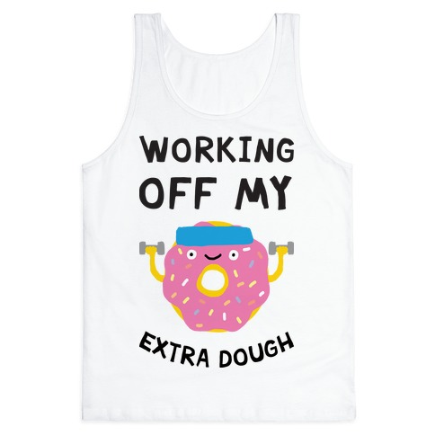 Working Off My Extra Dough Tank Top