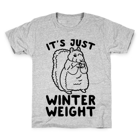 It's Just Winter Weight Kids T-Shirt