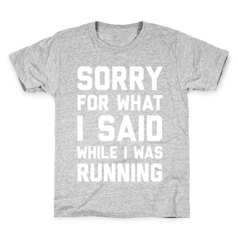 Sorry For What I Said While I Was Running Kids T-Shirt