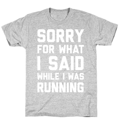 Sorry For What I Said While I Was Running T-Shirt