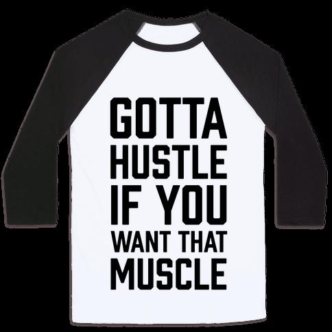 Gotta Hustle If You Want That Muscle Baseball Tee