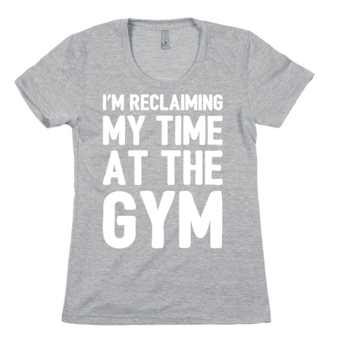 Reclaiming My Time At The Gym White Print Womens T-Shirt