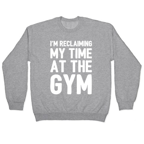 Reclaiming My Time At The Gym White Print Pullover