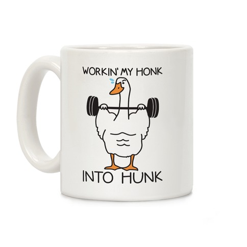 Workin' My Honk Into Hunk Coffee Mug
