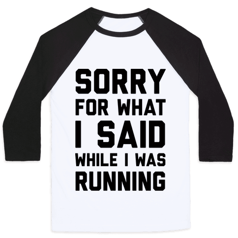 Sorry For What I Said While I Was Running Baseball Tee