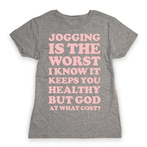 Jogging Is The Worst Womens T-Shirt