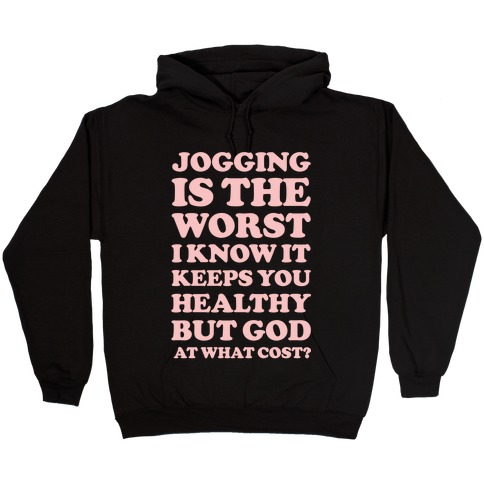 Jogging Is The Worst Hooded Sweatshirt