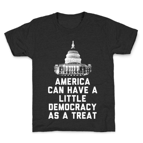 America Can Have a Little Democracy As a Treat Congress Kids T-Shirt