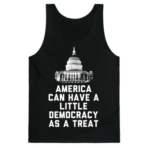 America Can Have a Little Democracy As a Treat Congress Tank Top