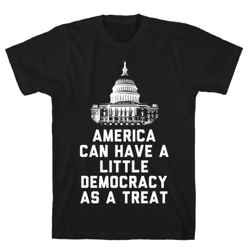 America Can Have a Little Democracy As a Treat Congress T-Shirt