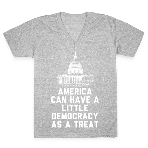 America Can Have a Little Democracy As a Treat Congress V-Neck Tee Shirt