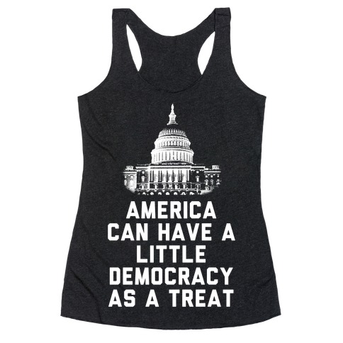America Can Have a Little Democracy As a Treat Congress Racerback Tank Top