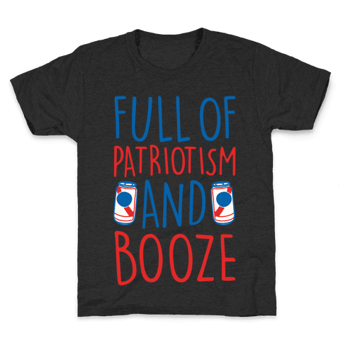Full of Patriotism and Booze White Print Kids T-Shirt