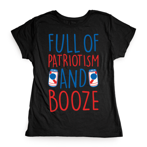 Full of Patriotism and Booze White Print Womens T-Shirt