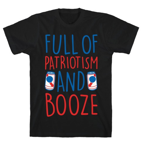Full of Patriotism and Booze White Print T-Shirt