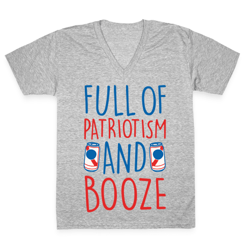 Full of Patriotism and Booze White Print V-Neck Tee Shirt