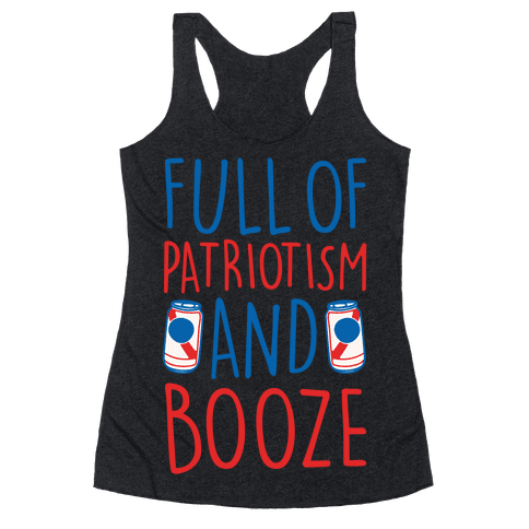 Full of Patriotism and Booze White Print Racerback Tank Top