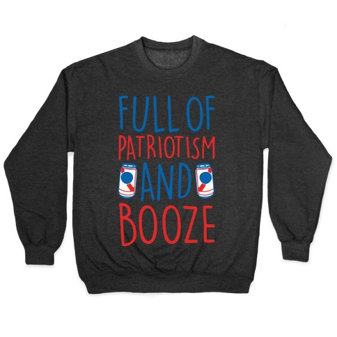 Full of Patriotism and Booze White Print Pullover