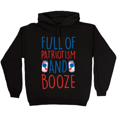 Full of Patriotism and Booze White Print Hooded Sweatshirt